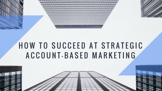 Copy of How to succeed at strategic account-based marketing.png