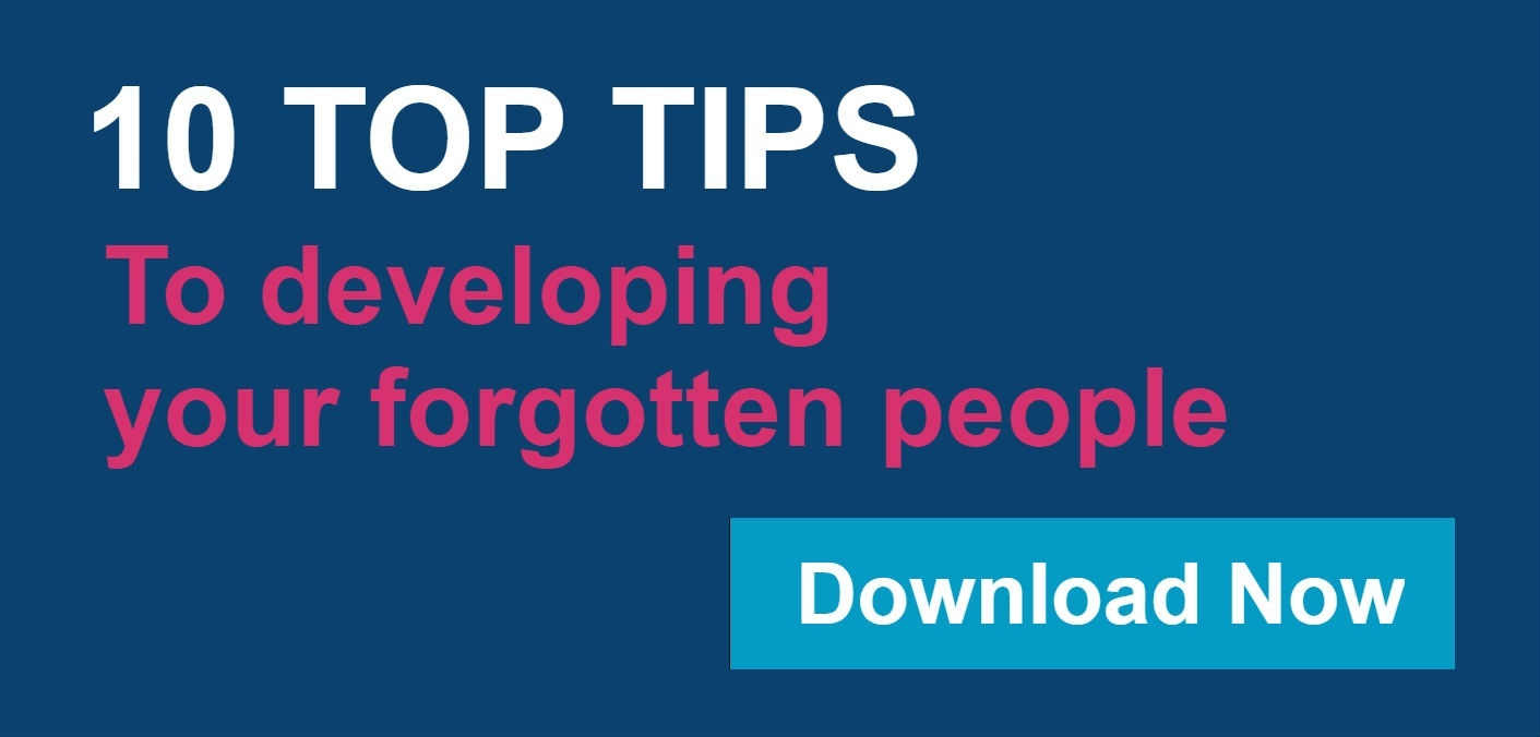 10 Top Tips to developing our forgotten people